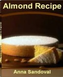 Almond Recipe The Ultimate Collection - Over 300 Best Selling Free Almond Meal Recipes, Roasted Almonds Recipe, Almond Milk Re..