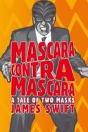 Mascara Contra MascaraA Tale of Two Masks【電子書籍】[ James Swift ]
