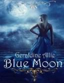 Blue Moon【電子書籍】[ Geraldine Allie ]