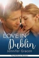 Love in Dublin【電子書籍】[ Jennifer Gracen ]