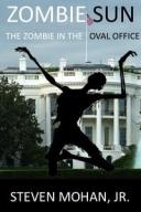Zombie Sun: The Zombie in the Oval Office【電子書籍】[ Steven Mohan, Jr. ]