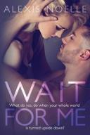 Wait For Me【電子書籍】[ Alexis Noelle ]