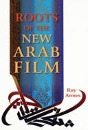 Roots of the New Arab Film【電子書籍】[ Roy Armes ]