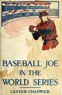 Baseball Joe in the World Series (Illustrated)【電子書籍】[ Lester Chadwick ]