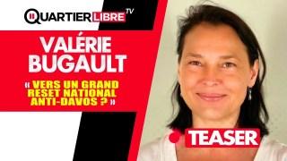 TEASER – Vers un Grand Reset national anti-Davos ? – Avec Valérie Bugault