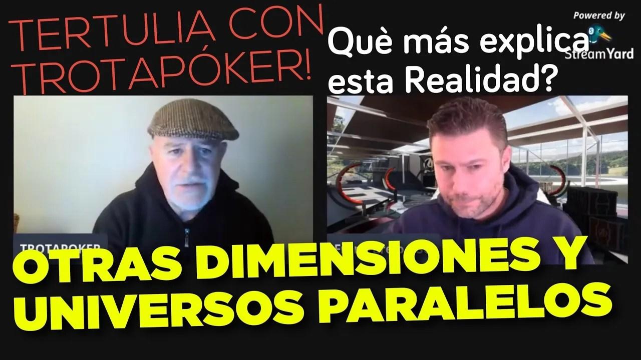 Otras Dimensiones y Universos Paralelos dan Explicación a la Realidad – Directo con Trotapóker.