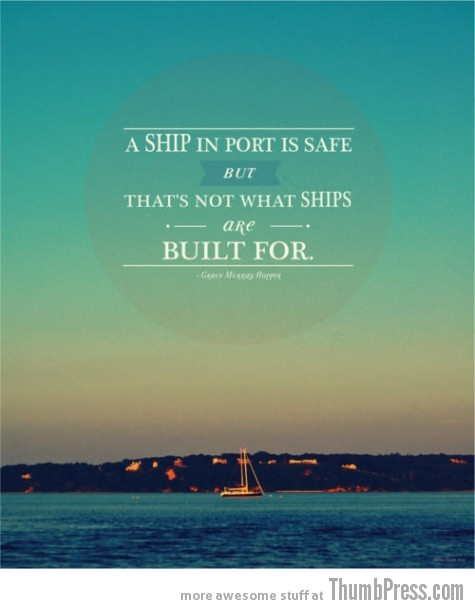 Thats not what ships are built for A Healthy Dosage of Motivation to Get You Through the Day