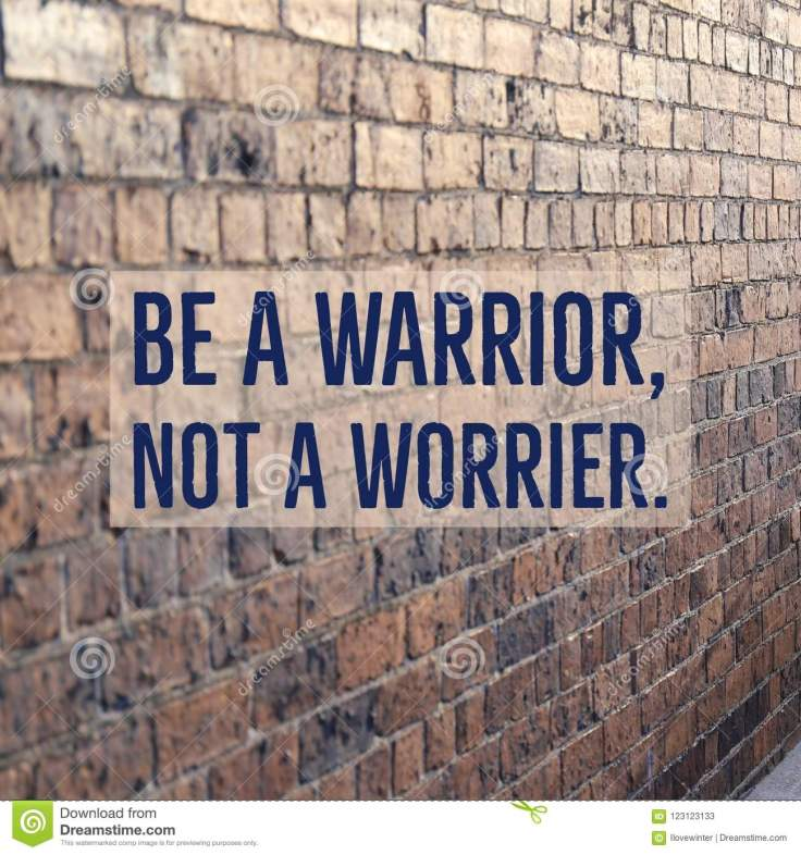 Inspirational Motivational Quote `Be A Warrior, Not A Worrier ...