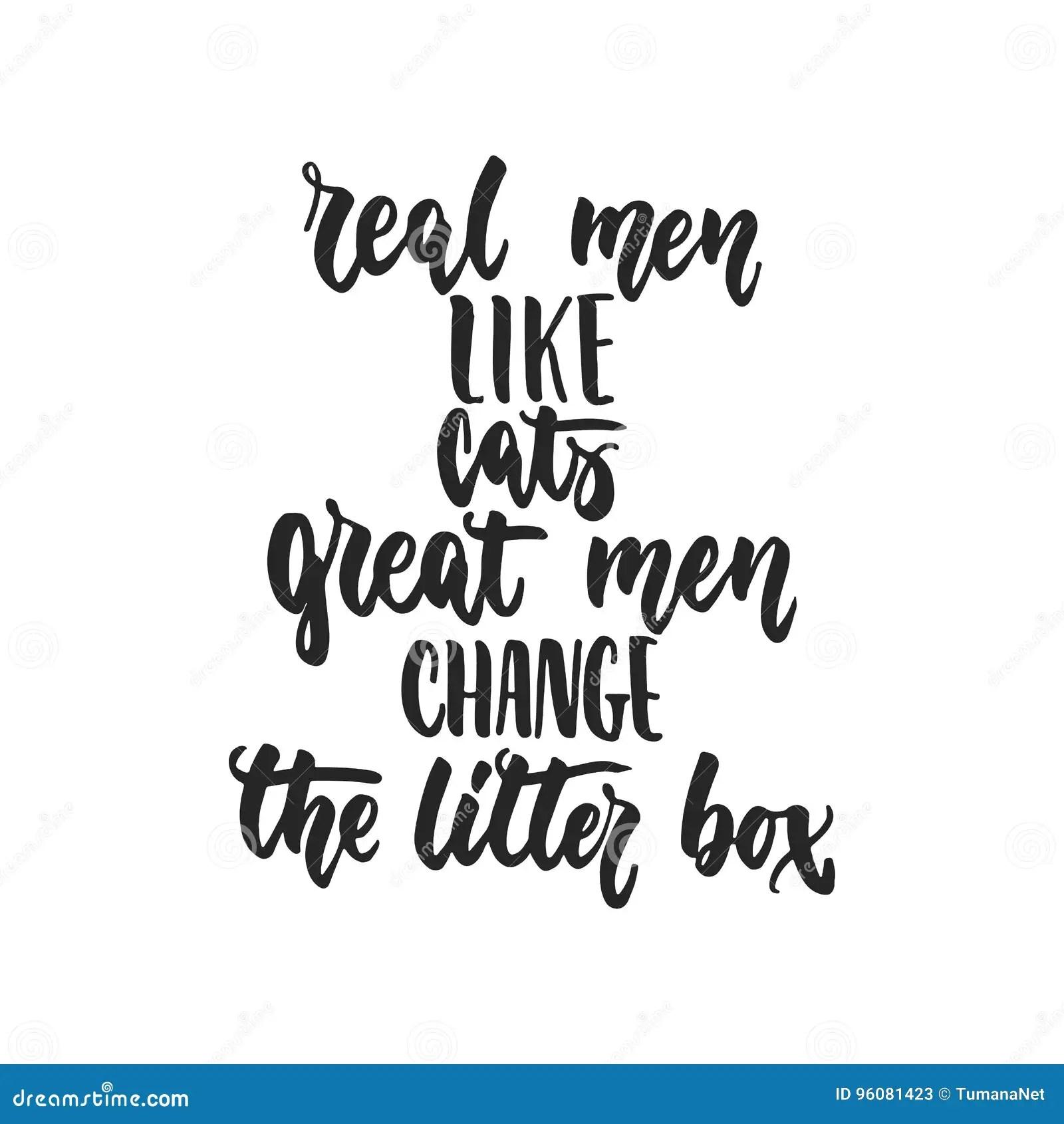 Real Men Like Cats Great Men Change The Litter Box