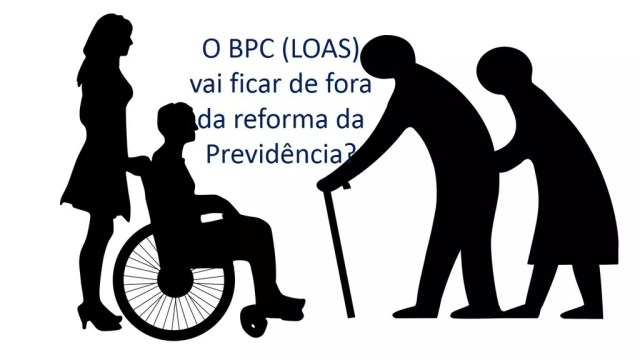 O BPC LOAS vai ficar de fora da reforma da previdncia
