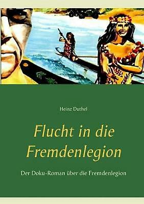 NEW Flucht in Die Fremdenlegion by Heinz Duthel Paperback Book (German) Free Shi