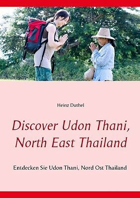 Discover Udon Thani, North East Thailand - Heinz Duthel -  9783839120941
