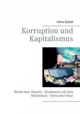 Korruption Und Kapitalismus [GER] by Heinz Duthel