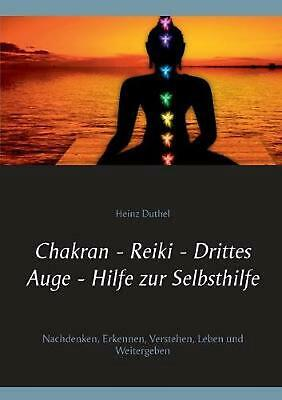 NEW Chakran - Reiki - Drittes Auge . Hilfe Zur Selbsthilfe by Heinz Duthel Paper