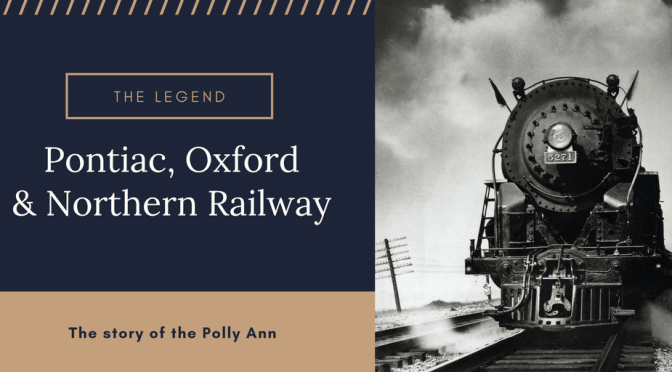 Pontiac, Oxford and Northern Railroad and the Legend of The Polly Ann