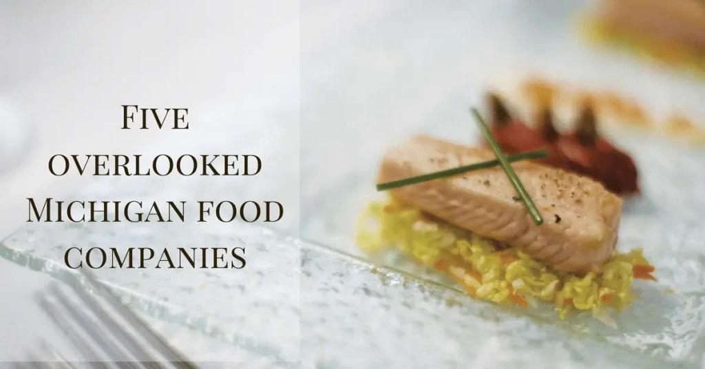5 Overlooked Michigan food Companies