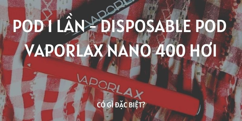 Pod 1 lần- Disposable Pod Vaporlax Nano