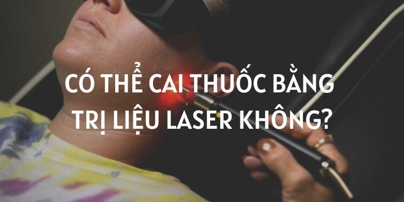 Có thể cai thuốc bằng trị liệu laser không?