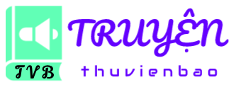 ThuVienBao Audiobooks | Truyện Audio | truyen.thuvienbao | thuvienaudio