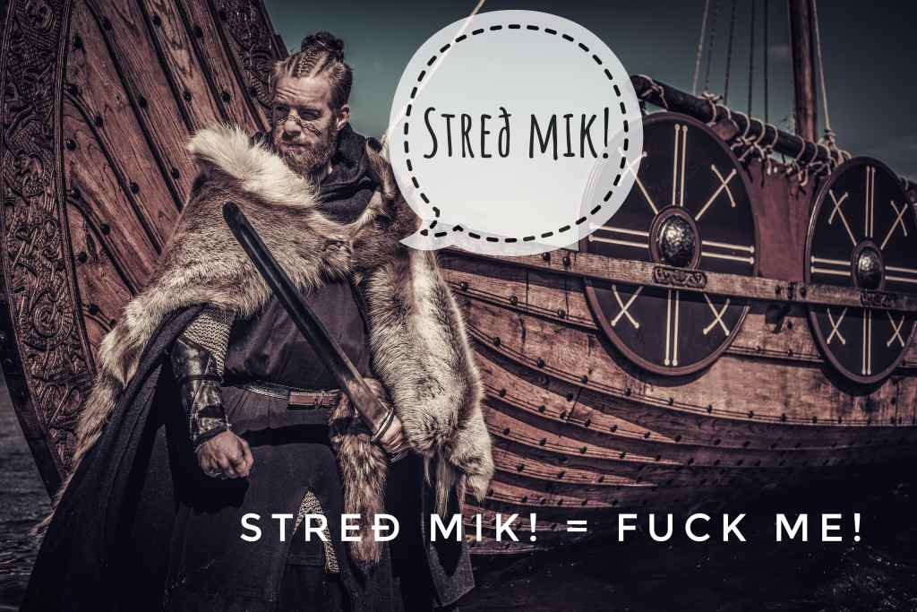 Streð mik is a Viking curse word that can be used for the strongest of occations.