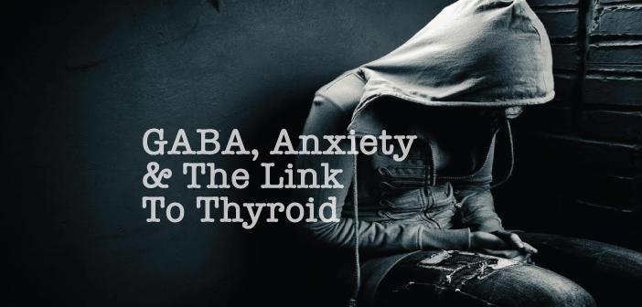 Anxiety-Thyroid-Health-And-The-GABA-Neurotransmitter