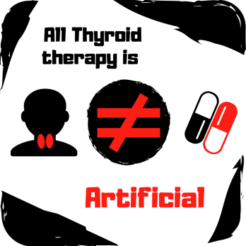 All thyroid therapy is artificial