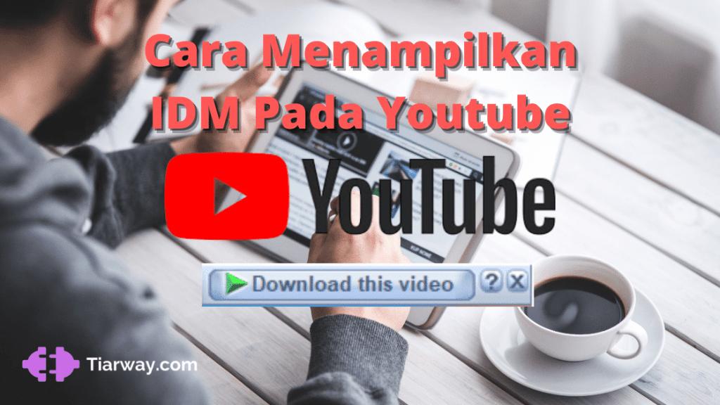 Cara Menampilkan IDM Pada Youtube