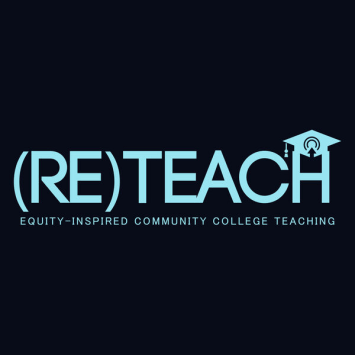 (Re) Teach.  Equity-Inspired Community College Teaching.