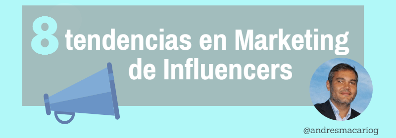 8 tendencias en marketing de influencers - Andres Macario