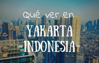 Que ver y hacer en Yakarta Indonesia