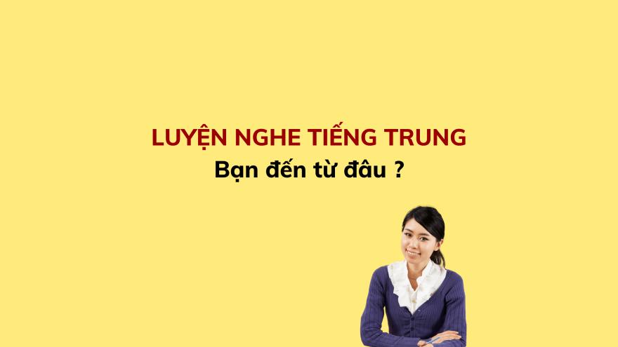 LUYỆN NGHE TIẾNG TRUNG (9)