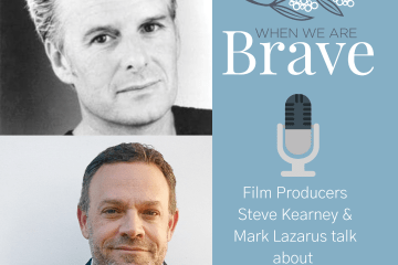 When we are Brave podcast with Tiffany Johnson interview with film producers Steve Kearney and Mark Lazarus