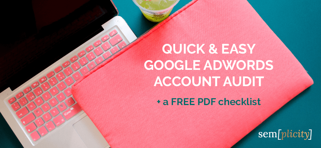 Quick & Easy Google Adwords Account Audit With Free Checklist