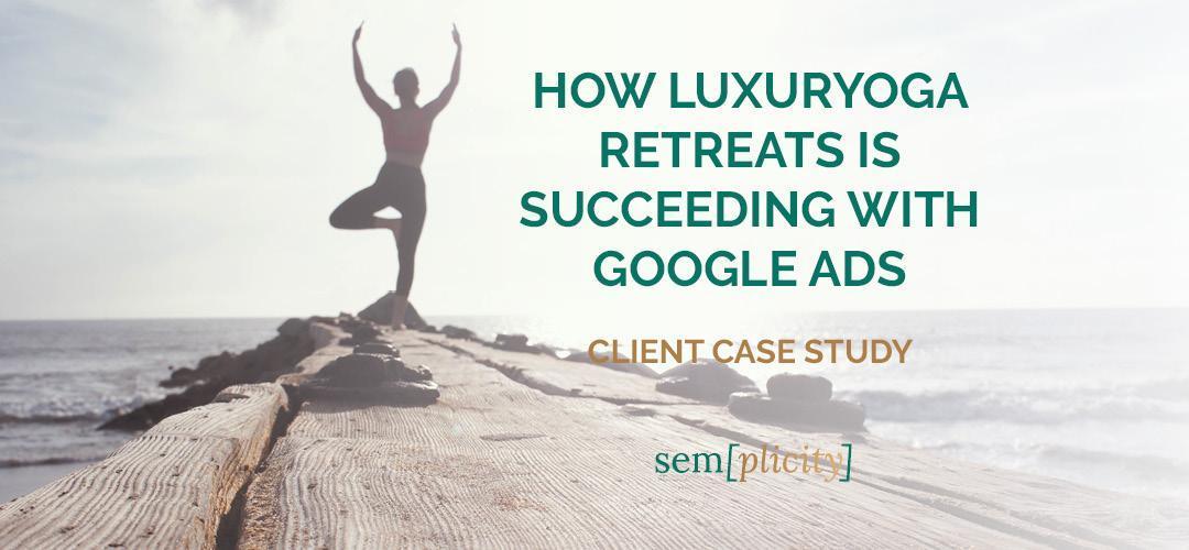 how luxuryoga retreats is succeeding with Google Ads