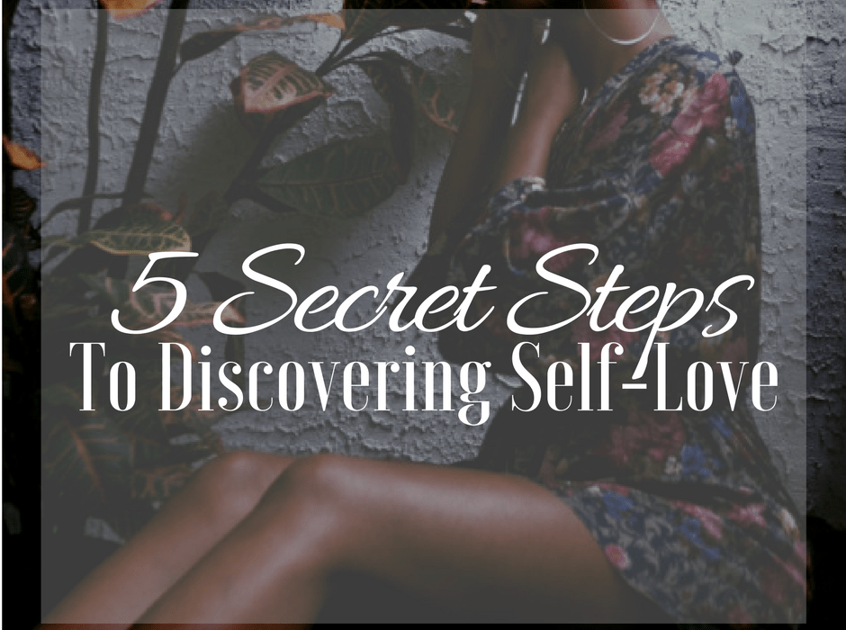 5 Secret Steps to Discovering How to Love Yourself