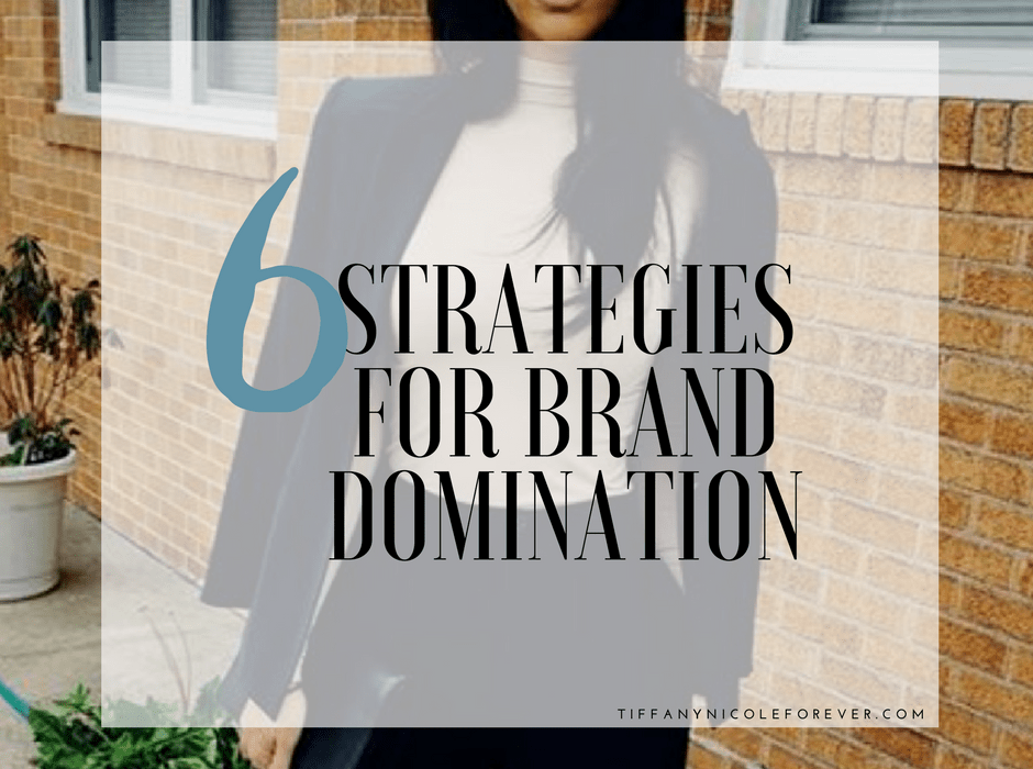 6 Strategies for brand domination