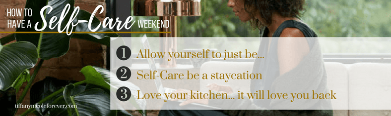 Self-care weekend by Tiffany Nicole