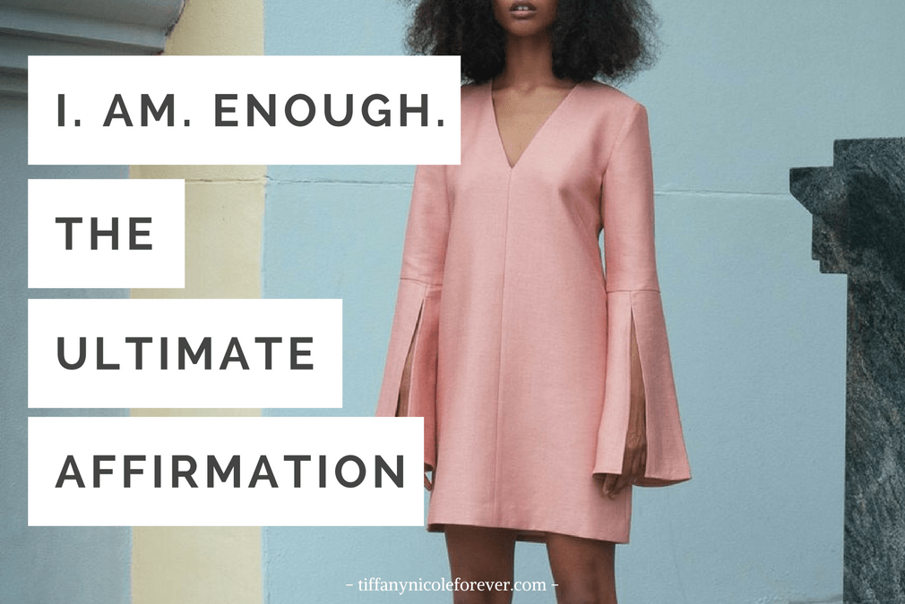 i am enough - a blog post by Tiffany Nicole about self acceptance and owning your worth