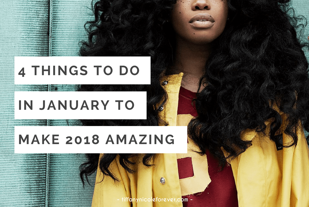 4 things to do in January to have an amazing 2018 - Tiffany Nicole Forever Blog, intentional living, goals, new years resolutions, manifest a great year, create a life you love, how to set life goals, life goals, Tiffany Nicole