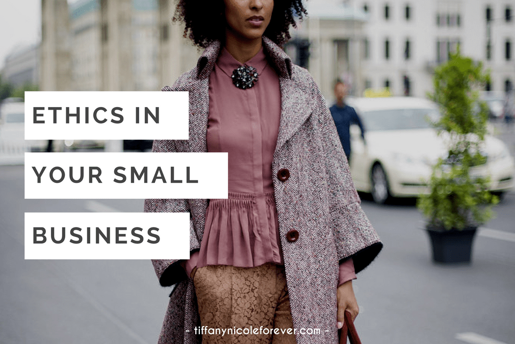 ethics in your small business - Tiffany Nicole Forever Blog