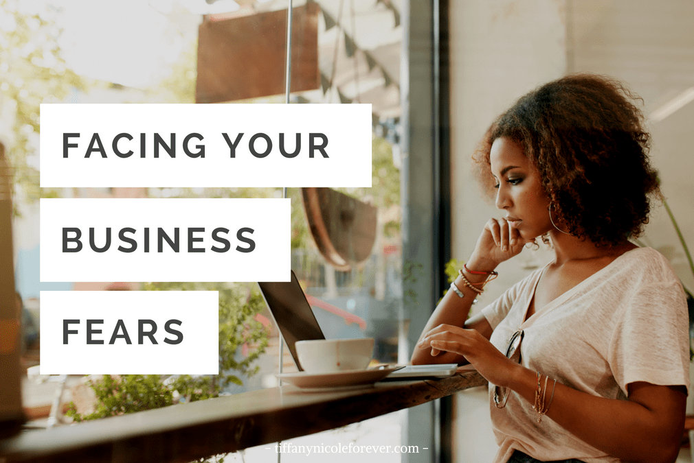 facing your business fears - Tiffany Nicole Forever Blog