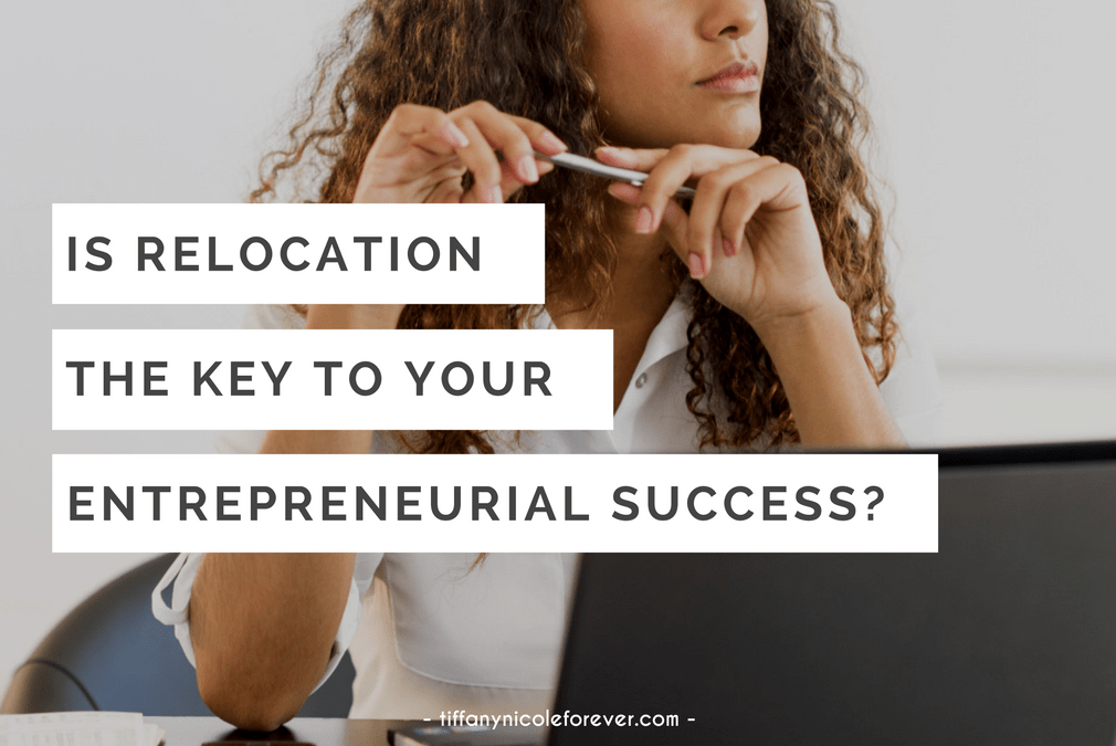 is relocation the key to your success - Tiffany Nicole Forever Blog