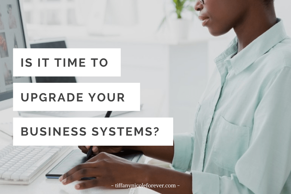 upgrade your business systems - Tiffany Nicole Forever Blog