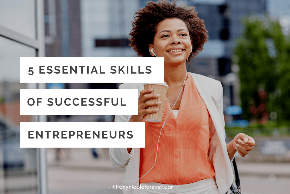 5 essential skills of a successful entrepreneur - Tiffany Nicole Forever Blog