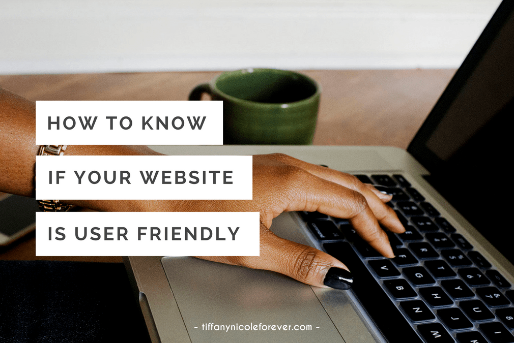how to make sure your website is user-friendly - Tiffany Nicole Forever Blog