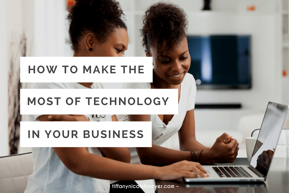 how to make the most of technology in business - Tiffany Nicole Forever Blog