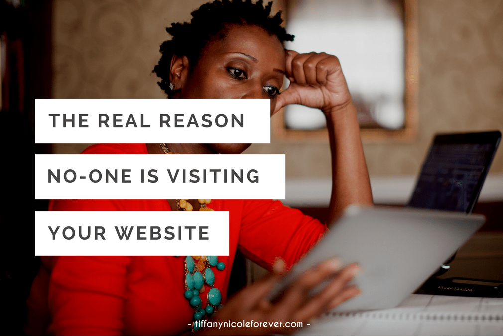 the real reason noone is visiting your website - Tiffany Nicole Forever Blog