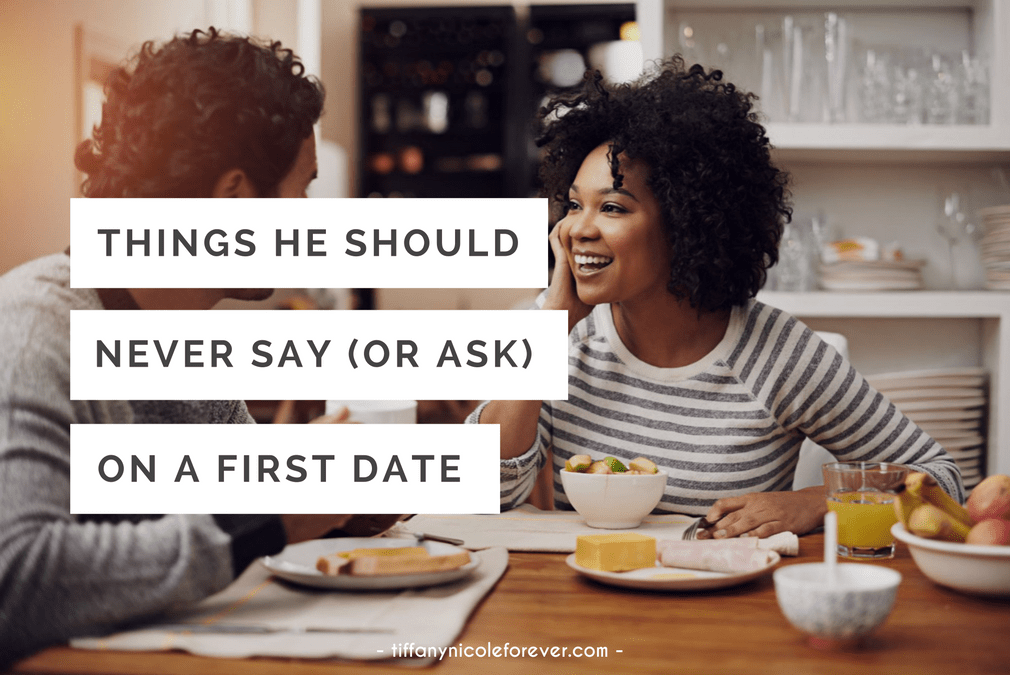 things he should never say on a first date - Tiffany Nicole Forever Blog