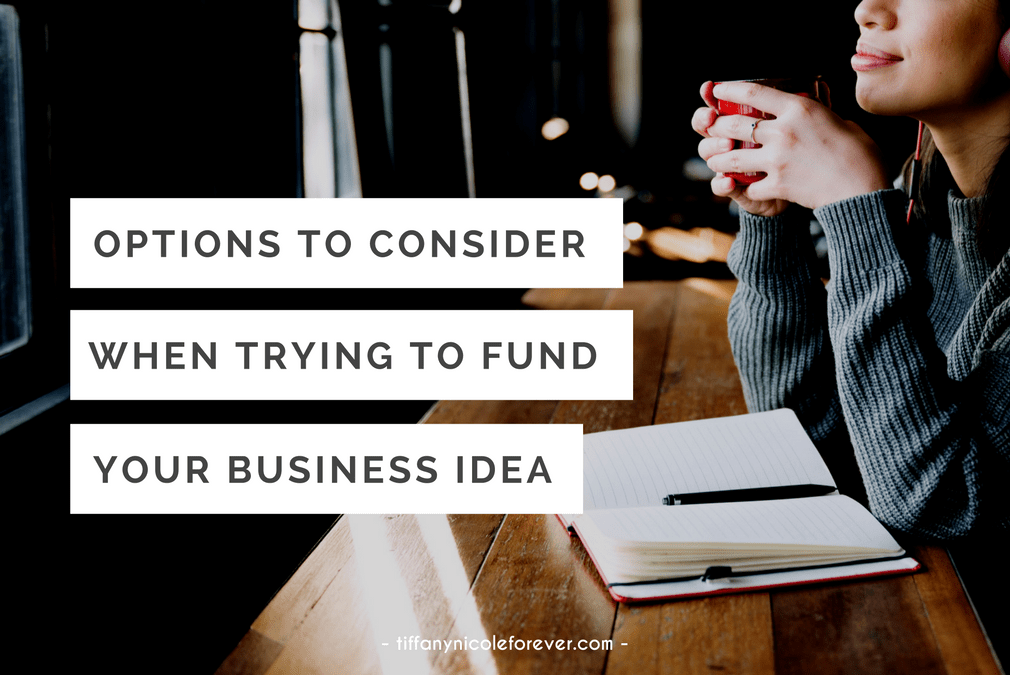 options to consider when trying to fund your business idea - Tiffany Nicole Forever Blog