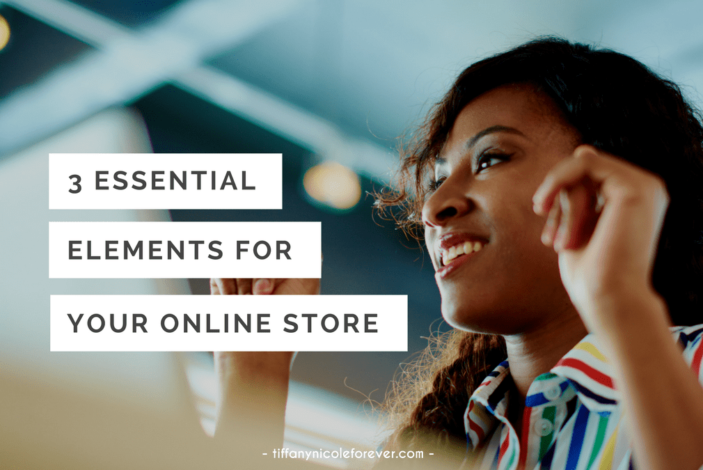 3 essential elements for your online store - Tiffany Nicole Forever Blog